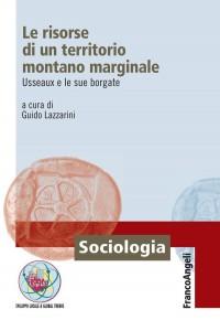 Guido Lazzarini, Le risorse di un territorio montano marginale. Usseaux e le sue borgate, Franco Angeli editore 2013, € 21,00