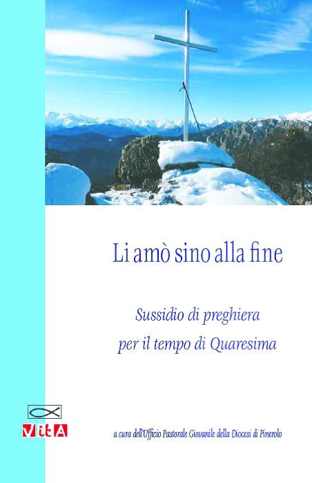 Li amò sino alla fine: il sussidio della Pastorale giovanile di Pinerolo per la Quaresima 2014