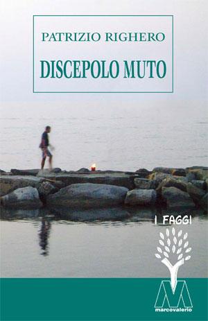 """""""Discepolo muto"""" è il nuovo libro di Patrizio Righero"""