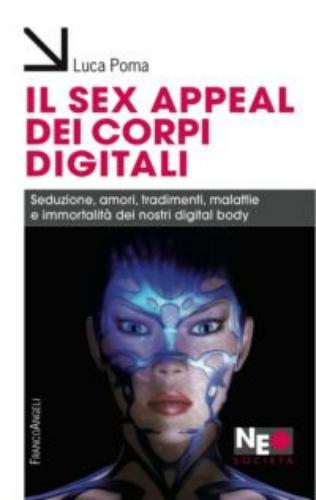 """""""Il sex appeal dei corpi digitali"""". Reale e digitale nel libro di Luca Poma"""