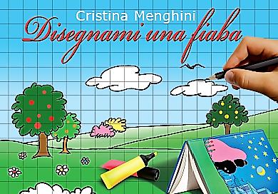 """""""Disegnami una fiaba"""", il nuovo libro di Cristina Menghini"""