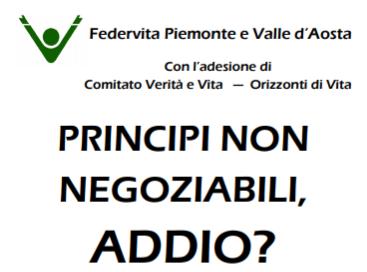 PRINCIPI NON NEGOZIABILI, ADDIO?  Il 14 ottobre a Torino il convegno di Federvita
